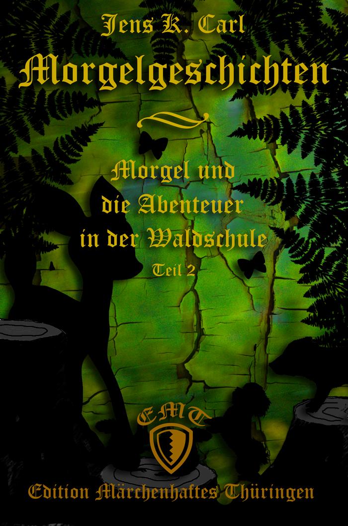 Morgelgeschichte 2 - Morgel und die Abenteuer in der Waldschule