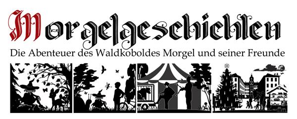 Die Morgelgeschichten - Die Abenteuer des Waldkoboldes Morgel und seiner Freunde von Jens K. Carl
