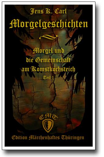 Die Morgelgeschichte 1 - Morgel und die Gemeinschaft am Komstkochsteich von Jens K. Carl