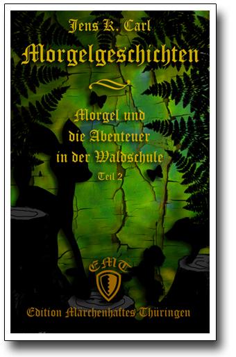 Die Morgelgeschichte 2 - Morgel und die Abenteuer in der Waldschule von Jens K. Carl