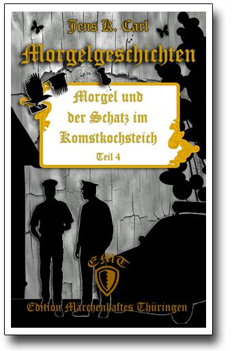 Die Morgelgeschichte 4 - Morgel und der Schatz im Komstkochsteich von Jens K. Carl