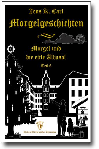 Die Morgelgeschichte 6 - Morgel und die eitle Albasol von Jens K. Carl