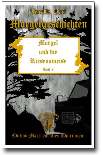 Die Morgelgeschichte 7 - Morgel und die Riesenameise von Jens K. Carl
