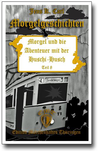 Die Morgelgeschichte 8 - Morgel und die Abenteuer mit der Huschi-Husch von Jens K. Carl