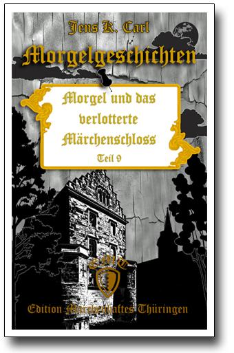 Die Morgelgeschichte 9 - Morgel und das verlotterte Märchenschloss von Jens K. Carl